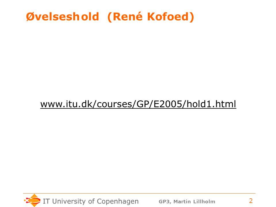 GP3, Martin Lillholm 2 Øvelseshold (René Kofoed) www.itu.dk/courses/GP/E2005/hold1.html