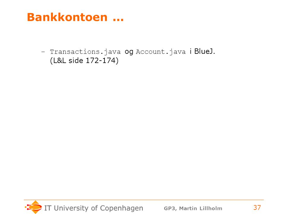 GP3, Martin Lillholm 37 Bankkontoen... –Transactions.java og Account.java i BlueJ.