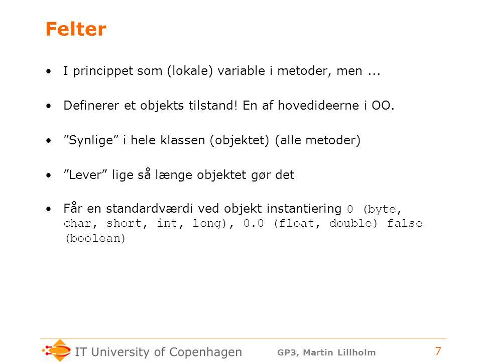 GP3, Martin Lillholm 7 Felter I princippet som (lokale) variable i metoder, men...