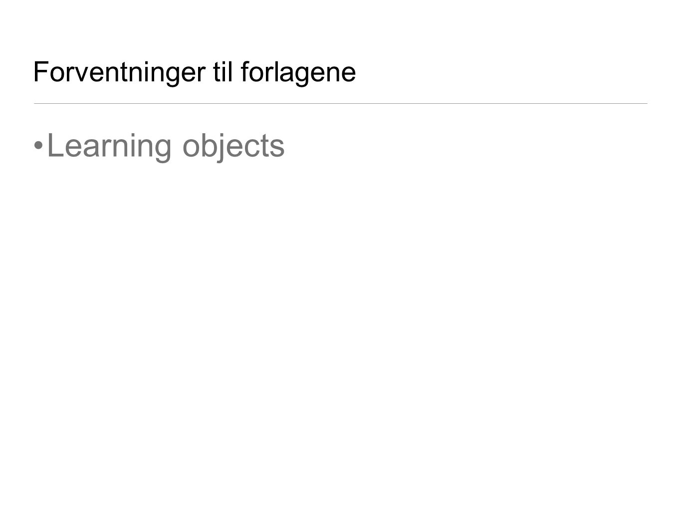 Forventninger til forlagene Learning objects