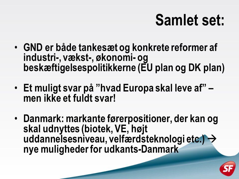Samlet set: GND er både tankesæt og konkrete reformer af industri-, vækst-, økonomi- og beskæftigelsespolitikkerne (EU plan og DK plan) Et muligt svar på hvad Europa skal leve af – men ikke et fuldt svar.
