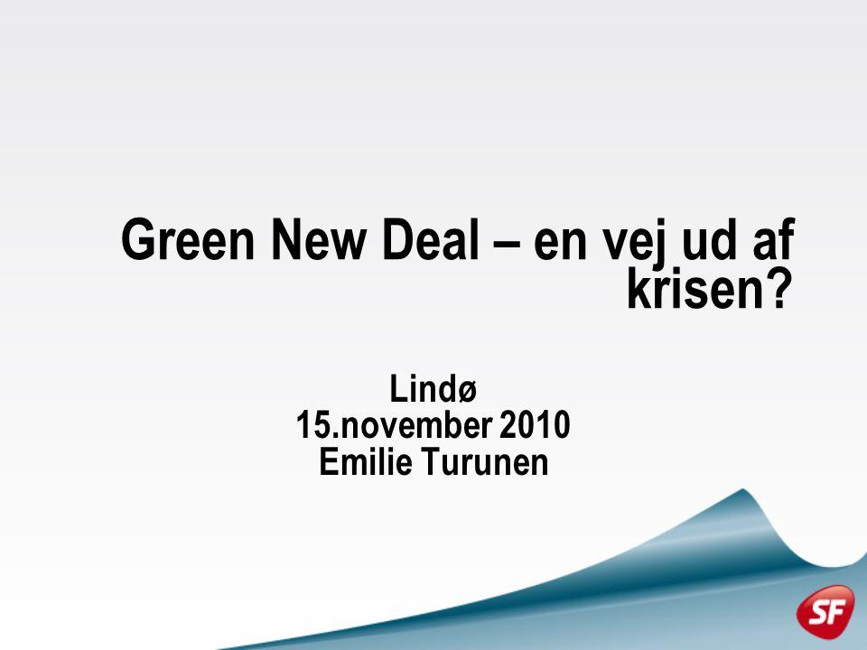 Green New Deal – en vej ud af krisen Lindø 15.november 2010 Emilie Turunen