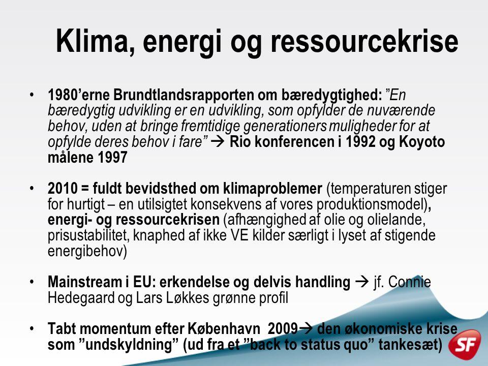 Klima, energi og ressourcekrise 1980'erne Brundtlandsrapporten om bæredygtighed: En bæredygtig udvikling er en udvikling, som opfylder de nuværende behov, uden at bringe fremtidige generationers muligheder for at opfylde deres behov i fare  Rio konferencen i 1992 og Koyoto målene 1997 2010 = fuldt bevidsthed om klimaproblemer (temperaturen stiger for hurtigt – en utilsigtet konsekvens af vores produktionsmodel), energi- og ressourcekrisen (afhængighed af olie og olielande, prisustabilitet, knaphed af ikke VE kilder særligt i lyset af stigende energibehov) Mainstream i EU: erkendelse og delvis handling  jf.