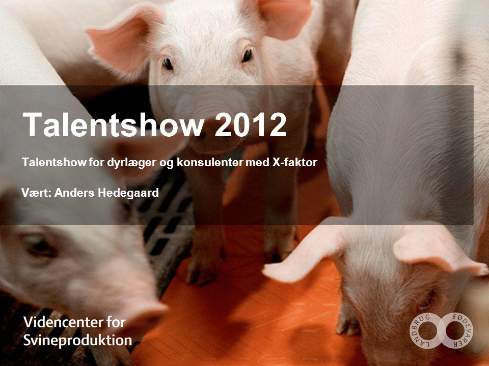 Talentshow 2012 Talentshow for dyrlæger og konsulenter med X-faktor Vært: Anders Hedegaard