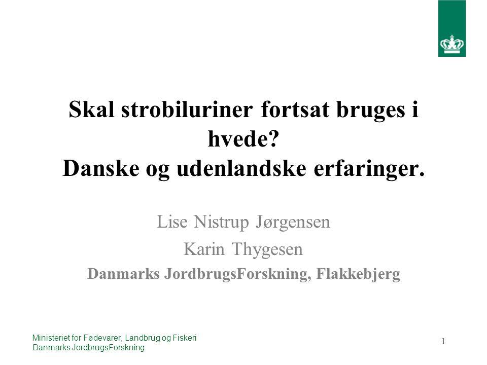 1 Ministeriet for Fødevarer, Landbrug og Fiskeri Danmarks JordbrugsForskning Skal strobiluriner fortsat bruges i hvede.