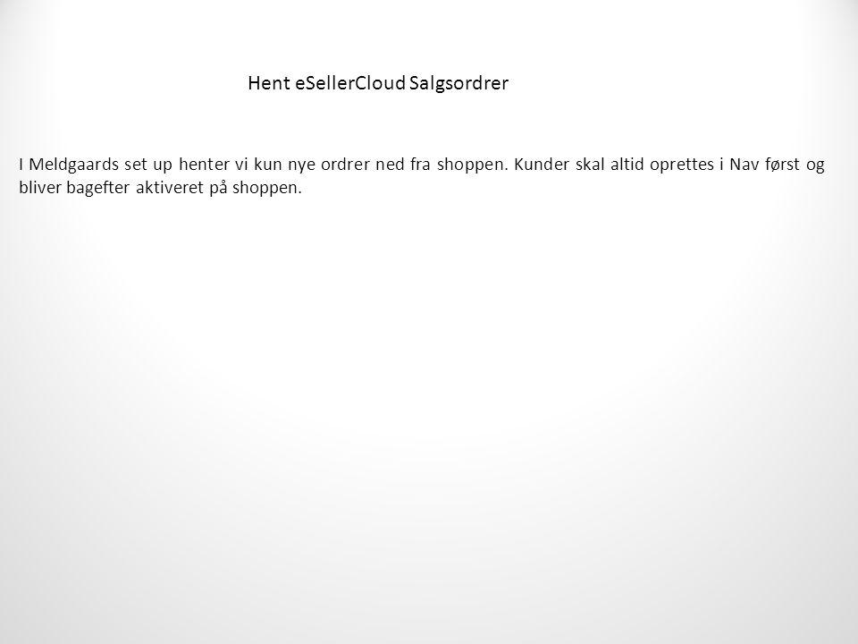 Hent eSellerCloud Salgsordrer I Meldgaards set up henter vi kun nye ordrer ned fra shoppen.
