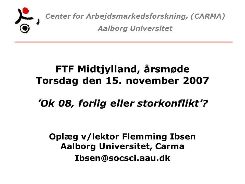 Center for Arbejdsmarkedsforskning, (CARMA) Aalborg Universitet FTF Midtjylland, årsmøde Torsdag den 15.
