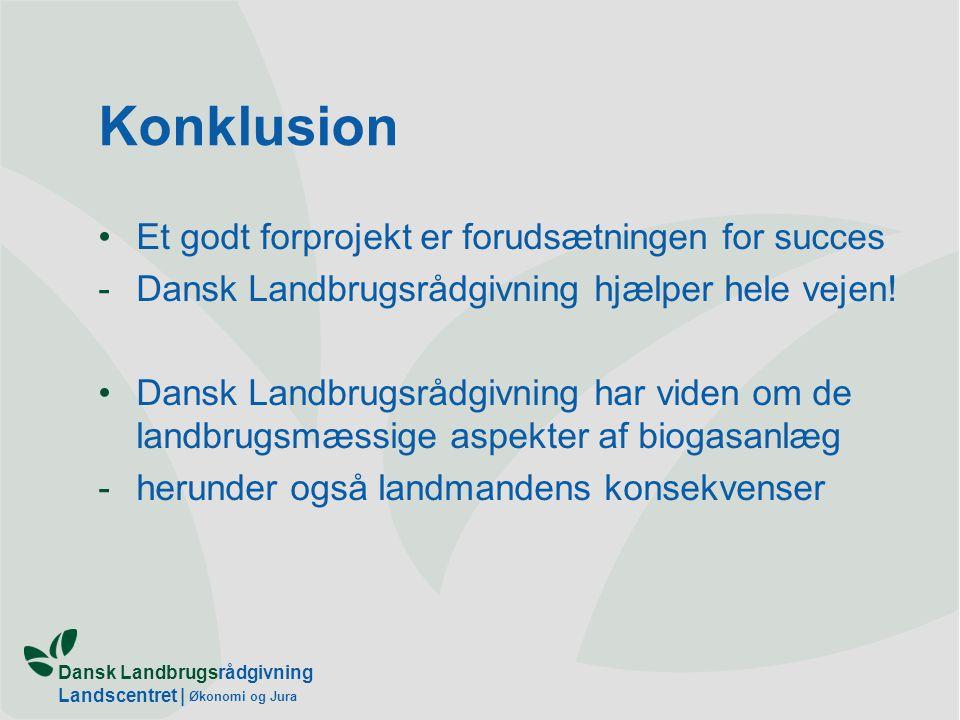 Dansk Landbrugsrådgivning Landscentret | Økonomi og Jura Konklusion Et godt forprojekt er forudsætningen for succes -Dansk Landbrugsrådgivning hjælper hele vejen.