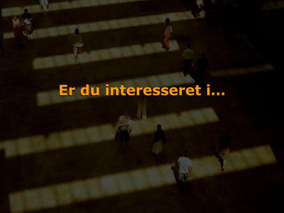Er du interesseret i…