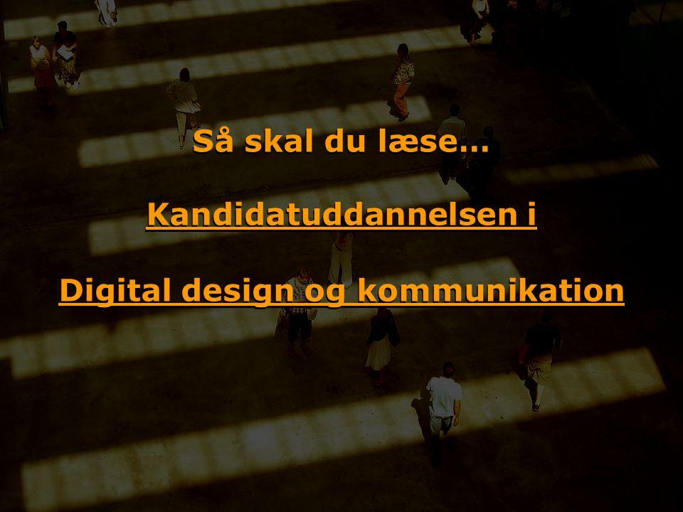 Så skal du læse… Kandidatuddannelsen i Digital design og kommunikation