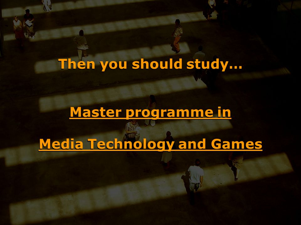 Then you should study… Master programme in Media Technology and Games