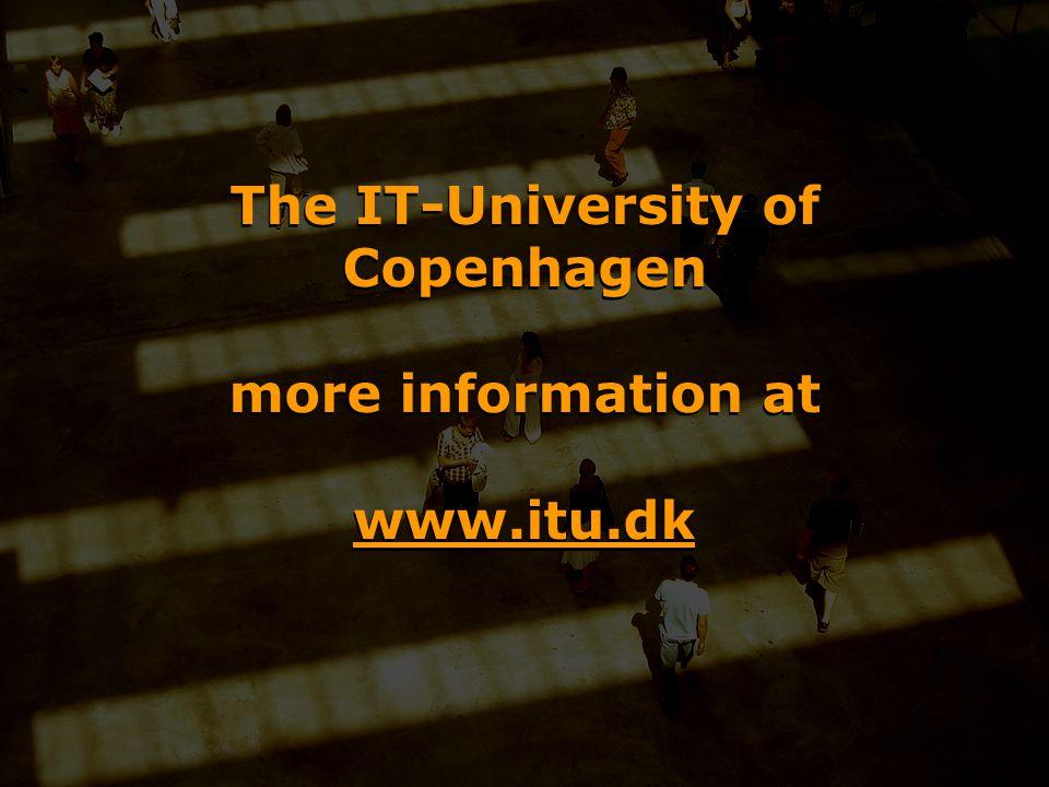 The IT-University of Copenhagen more information at www.itu.dk