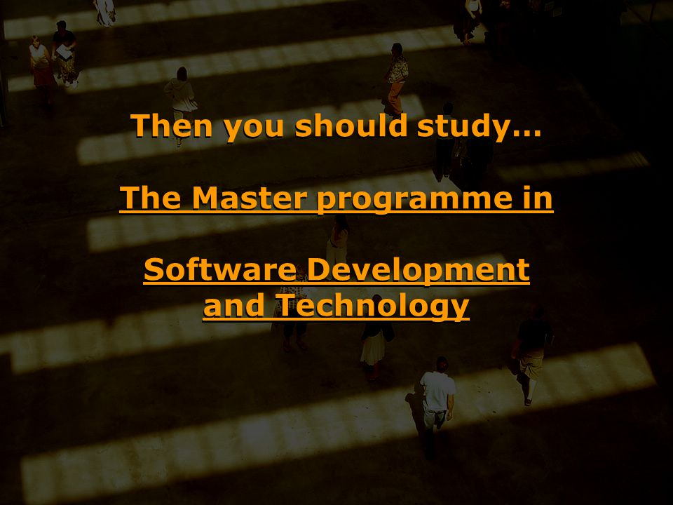 Then you should study… The Master programme in Software Development and Technology