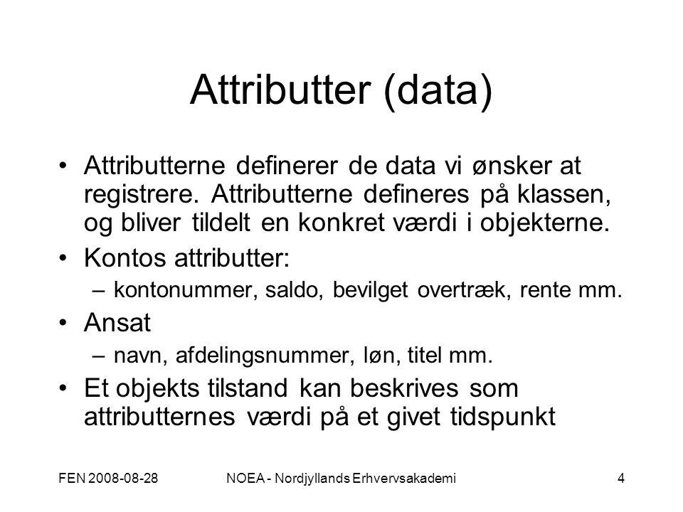 FEN 2008-08-28NOEA - Nordjyllands Erhvervsakademi4 Attributter (data) Attributterne definerer de data vi ønsker at registrere.