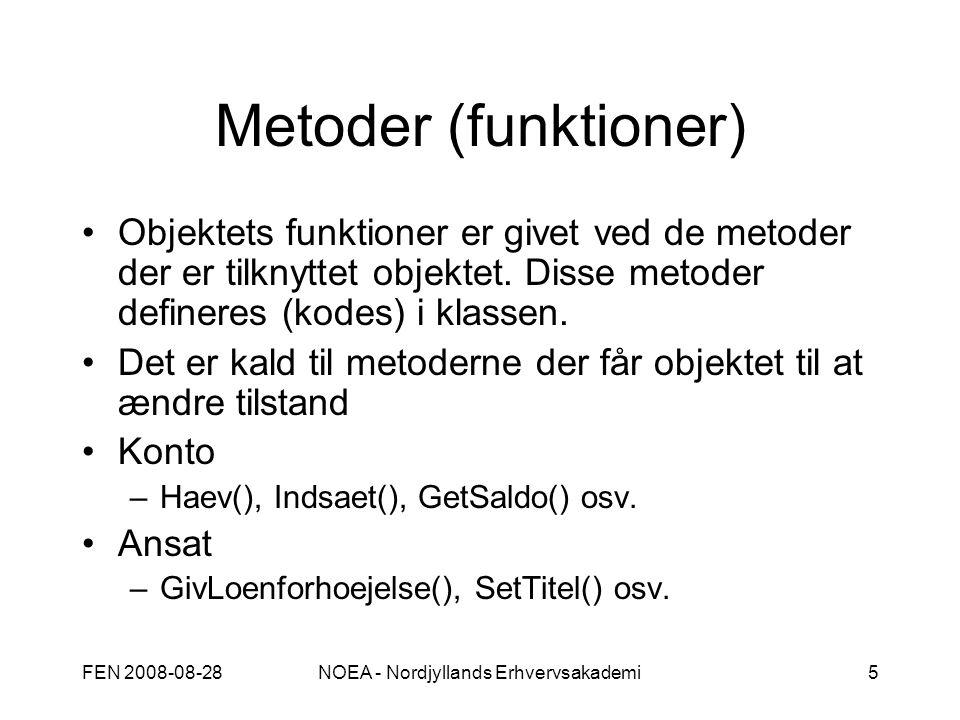 FEN 2008-08-28NOEA - Nordjyllands Erhvervsakademi5 Metoder (funktioner) Objektets funktioner er givet ved de metoder der er tilknyttet objektet.