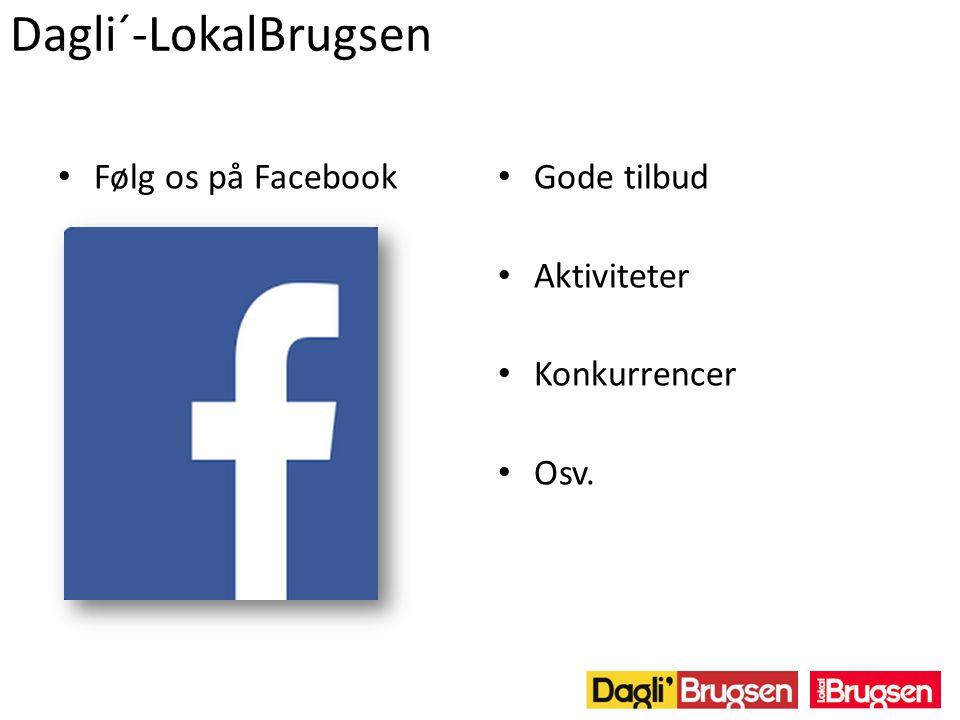 Dagli´-LokalBrugsen Gode tilbud Aktiviteter Konkurrencer Osv. Følg os på Facebook