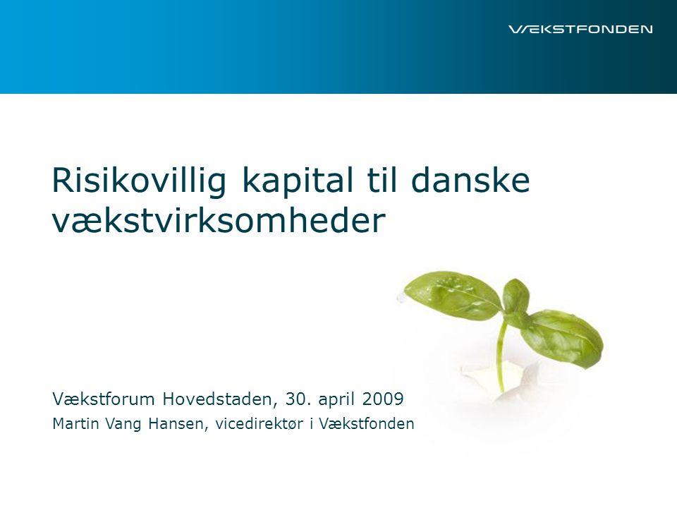 Risikovillig kapital til danske vækstvirksomheder Vækstforum Hovedstaden, 30.