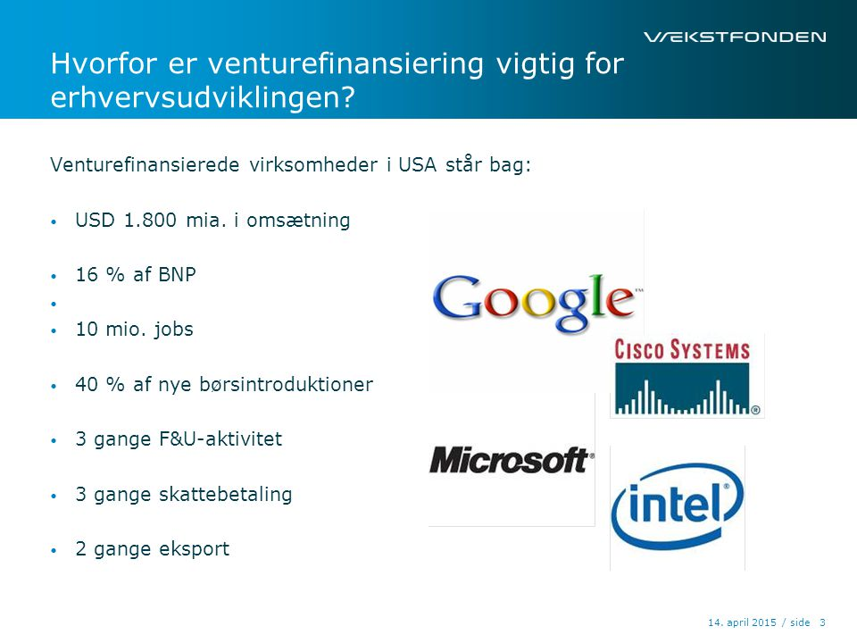 / side14. april 2015 3 Hvorfor er venturefinansiering vigtig for erhvervsudviklingen.