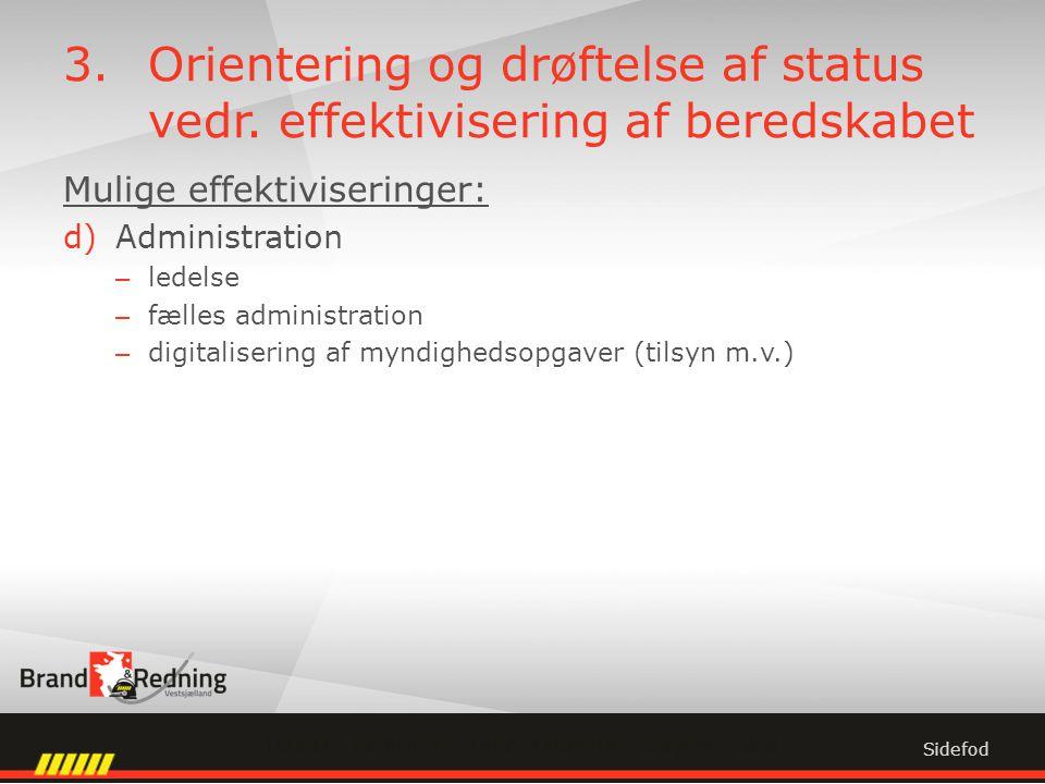 Mulige effektiviseringer: d)Administration – ledelse – fælles administration – digitalisering af myndighedsopgaver (tilsyn m.v.) Sidefod 3.Orientering og drøftelse af status vedr.