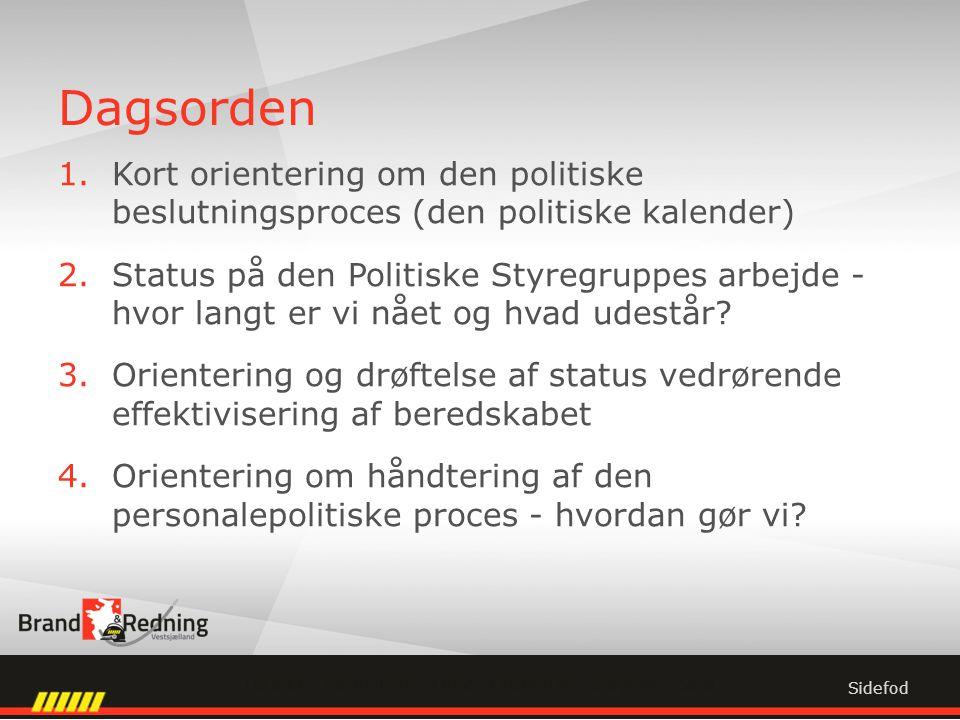 Dagsorden 1.Kort orientering om den politiske beslutningsproces (den politiske kalender) 2.Status på den Politiske Styregruppes arbejde - hvor langt er vi nået og hvad udestår.