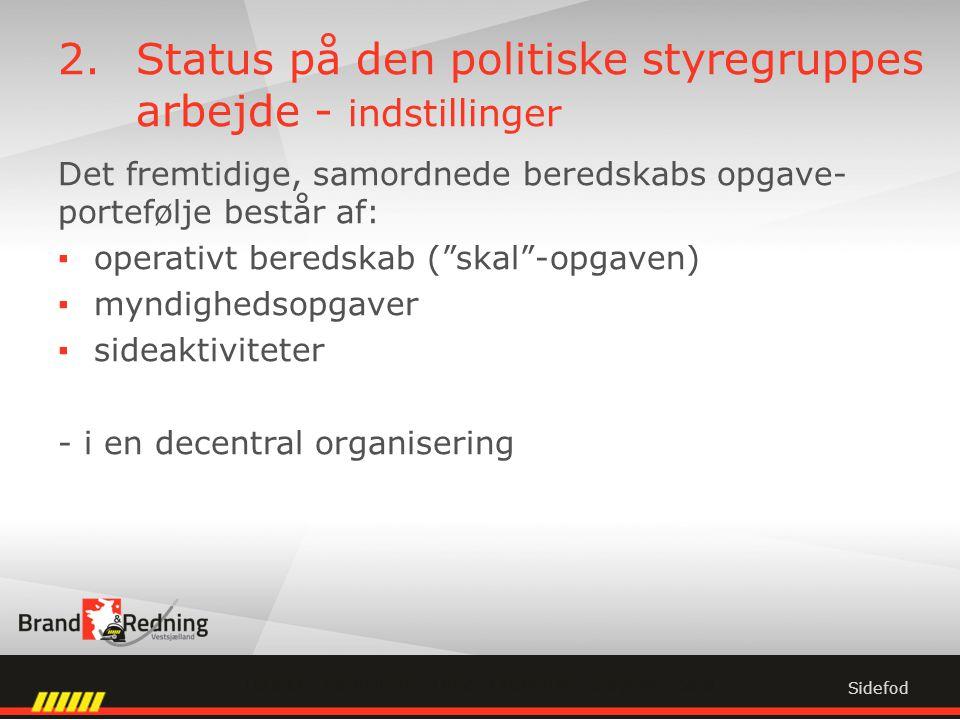 2.Status på den politiske styregruppes arbejde - indstillinger Det fremtidige, samordnede beredskabs opgave- portefølje består af: ▪operativt beredskab ( skal -opgaven) ▪myndighedsopgaver ▪sideaktiviteter - i en decentral organisering Sidefod