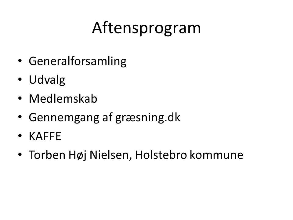 Aftensprogram Generalforsamling Udvalg Medlemskab Gennemgang af græsning.dk KAFFE Torben Høj Nielsen, Holstebro kommune