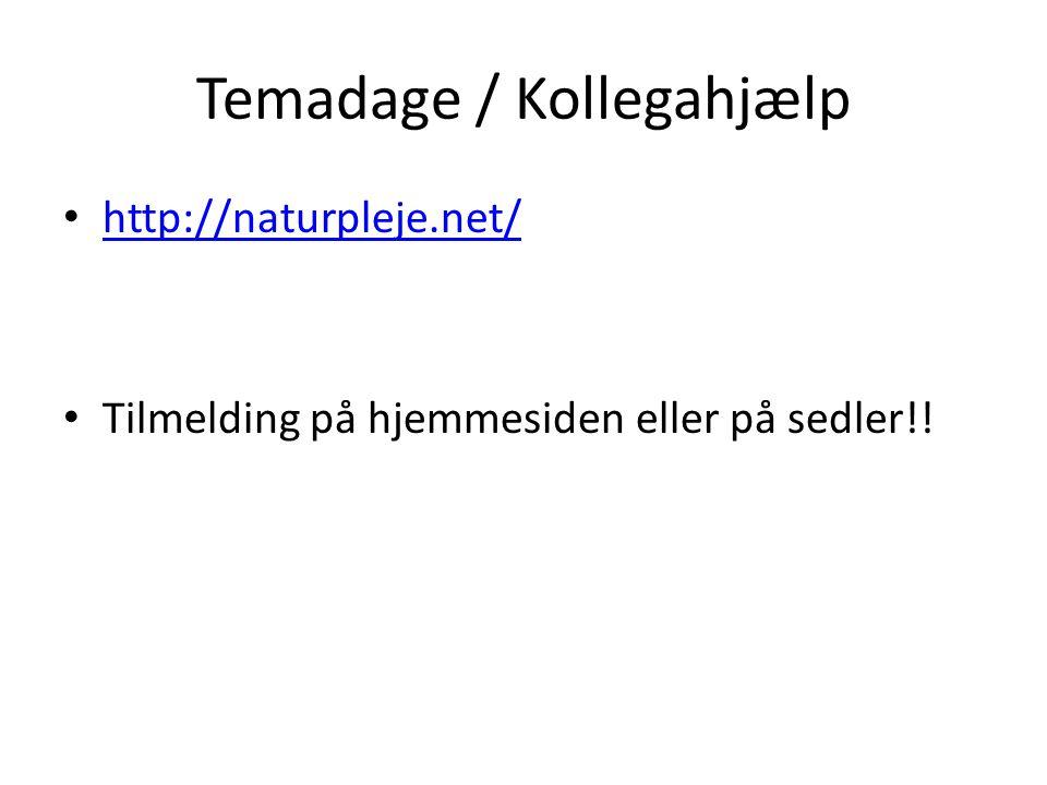 Temadage / Kollegahjælp http://naturpleje.net/ Tilmelding på hjemmesiden eller på sedler!!