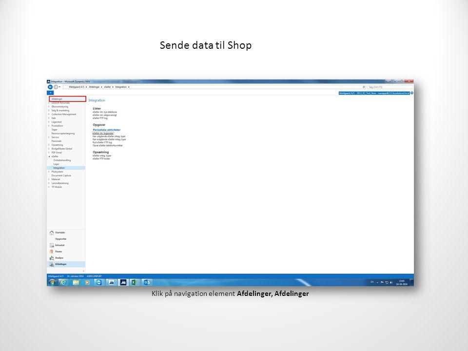 Sende data til Shop Klik på navigation element Afdelinger, Afdelinger
