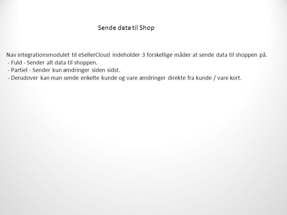 Sende data til Shop Nav integrationsmodulet til eSellerCloud indeholder 3 forskellige måder at sende data til shoppen på.