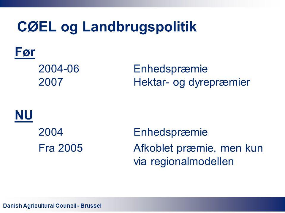 Danish Agricultural Council - Brussel CØEL og Landbrugspolitik Før 2004-06Enhedspræmie 2007Hektar- og dyrepræmier NU 2004Enhedspræmie Fra 2005Afkoblet præmie, men kun via regionalmodellen