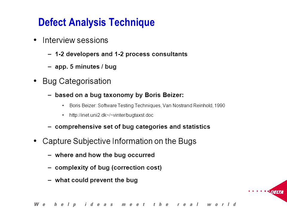 Defect Analysis Technique Interview sessions –1-2 developers and 1-2 process consultants –app.