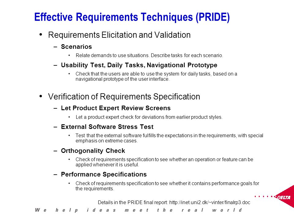 Effective Requirements Techniques (PRIDE) Requirements Elicitation and Validation –Scenarios Relate demands to use situations.