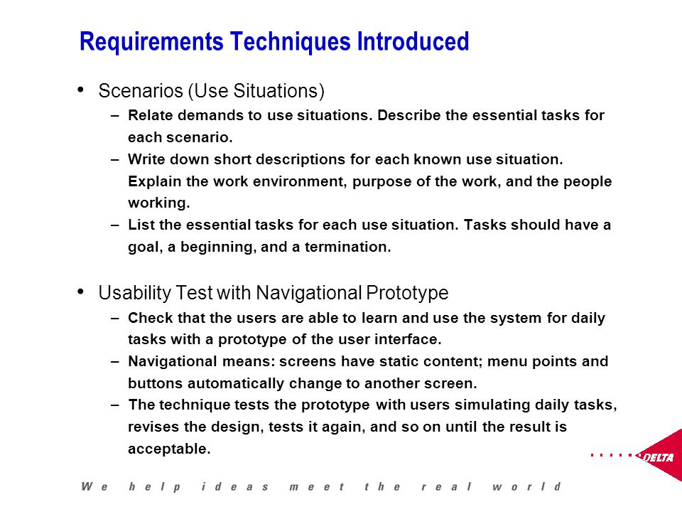 Requirements Techniques Introduced Scenarios (Use Situations) –Relate demands to use situations.