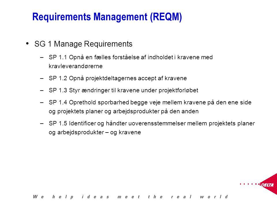 Requirements Management (REQM) SG 1 Manage Requirements –SP 1.1 Opnå en fælles forståelse af indholdet i kravene med kravleverandørerne –SP 1.2 Opnå projektdeltagernes accept af kravene –SP 1.3 Styr ændringer til kravene under projektforløbet –SP 1.4 Oprethold sporbarhed begge veje mellem kravene på den ene side og projektets planer og arbejdsprodukter på den anden –SP 1.5 Identificer og håndter uoverensstemmelser mellem projektets planer og arbejdsprodukter – og kravene