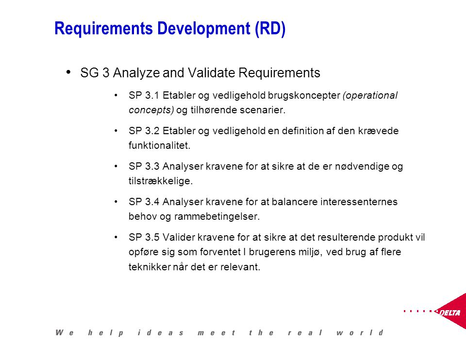 Requirements Development (RD) SG 3 Analyze and Validate Requirements SP 3.1 Etabler og vedligehold brugskoncepter (operational concepts) og tilhørende scenarier.
