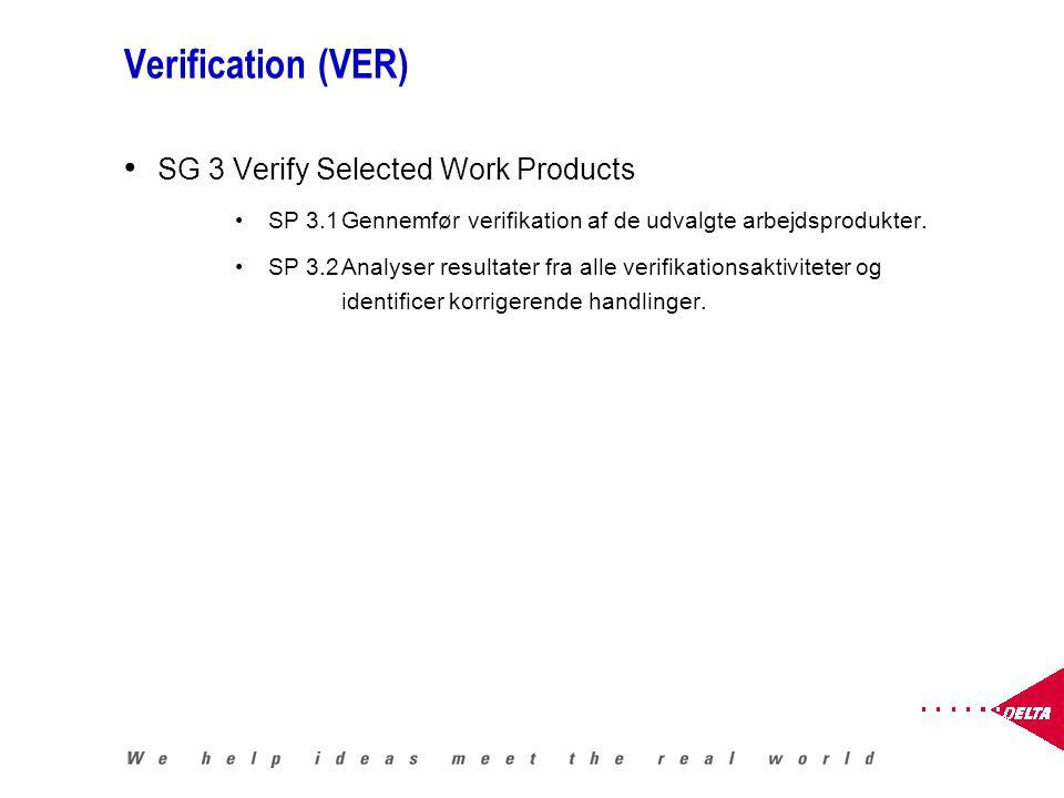 Verification (VER) SG 3 Verify Selected Work Products SP 3.1Gennemfør verifikation af de udvalgte arbejdsprodukter.
