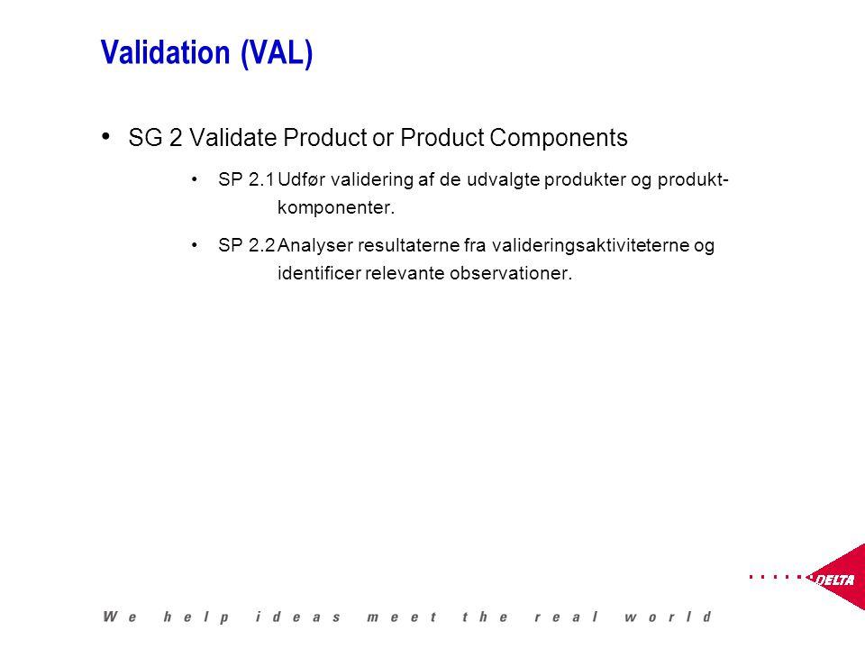 Validation (VAL) SG 2 Validate Product or Product Components SP 2.1Udfør validering af de udvalgte produkter og produkt- komponenter.