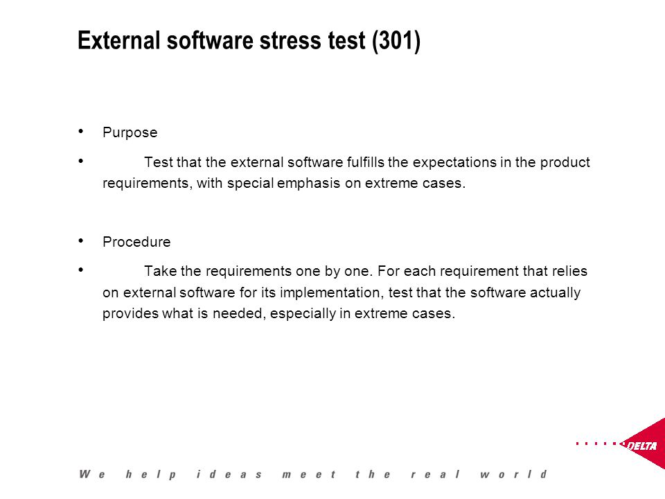 External software stress test (301) Purpose Test that the external software fulfills the expectations in the product requirements, with special emphasis on extreme cases.
