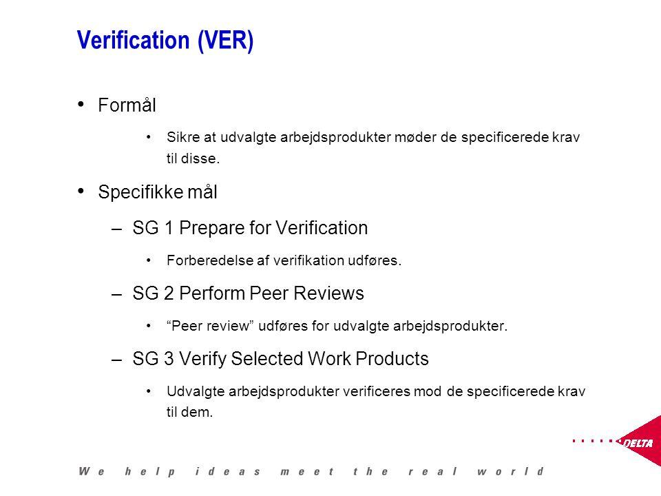 Verification (VER) Formål Sikre at udvalgte arbejdsprodukter møder de specificerede krav til disse.