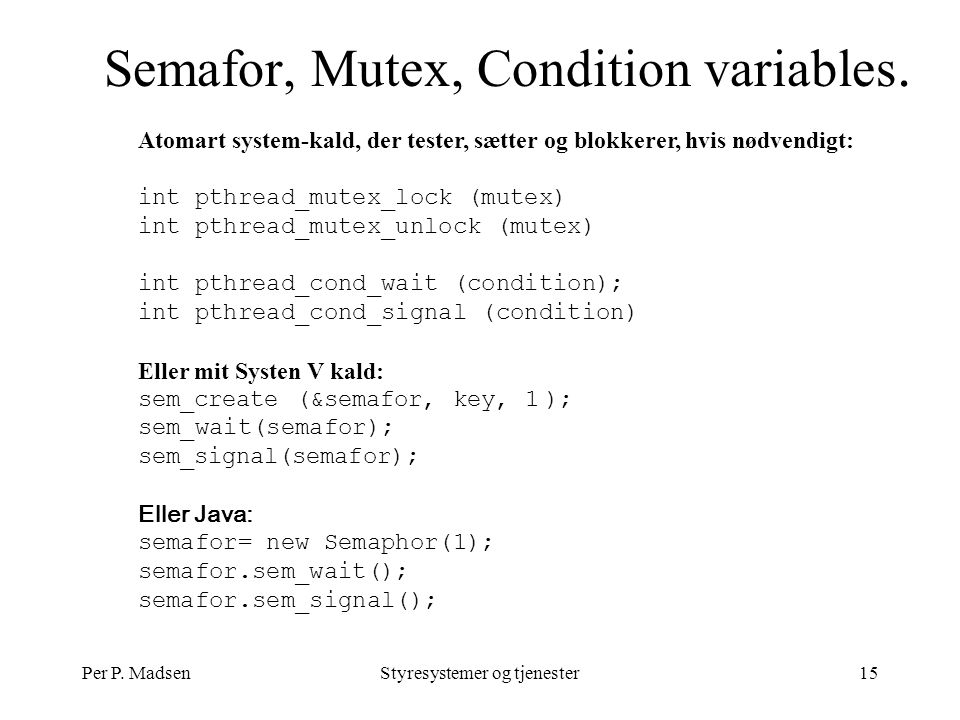 Per P. MadsenStyresystemer og tjenester15 Semafor, Mutex, Condition variables.