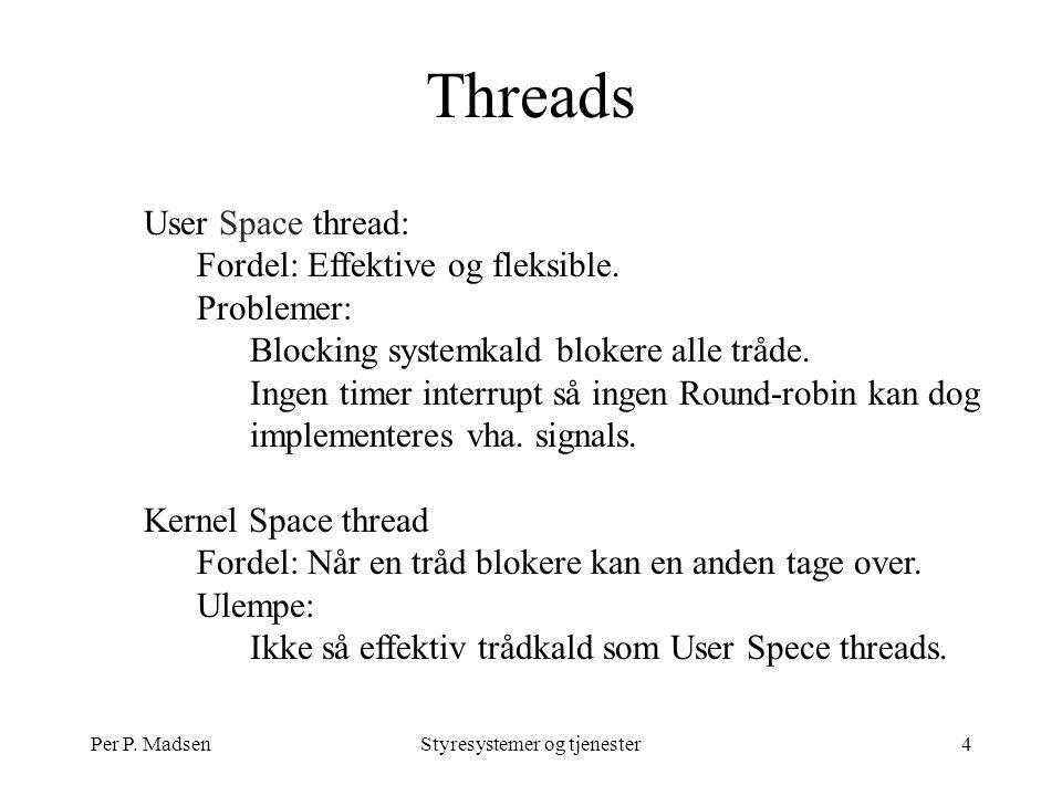 Per P. MadsenStyresystemer og tjenester4 Threads User Space thread: Fordel: Effektive og fleksible.