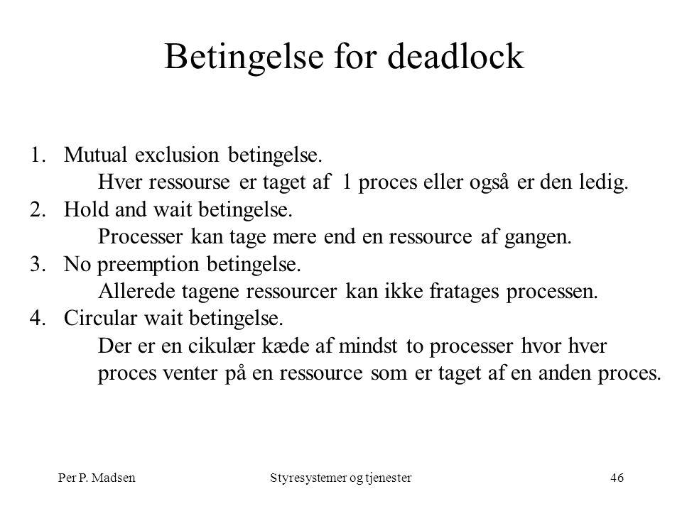 Per P. MadsenStyresystemer og tjenester46 Betingelse for deadlock 1.Mutual exclusion betingelse.