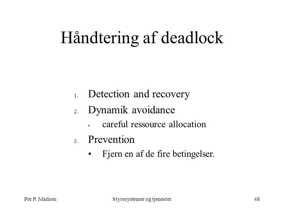 Per P. MadsenStyresystemer og tjenester48 Håndtering af deadlock 1.