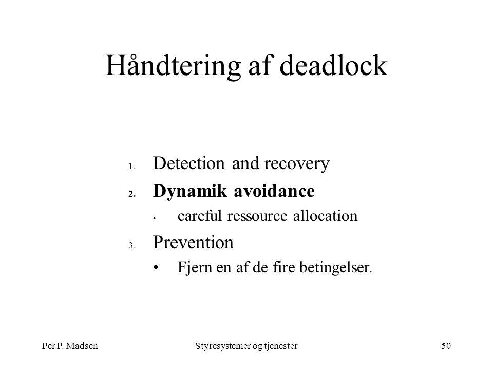 Per P. MadsenStyresystemer og tjenester50 Håndtering af deadlock 1.