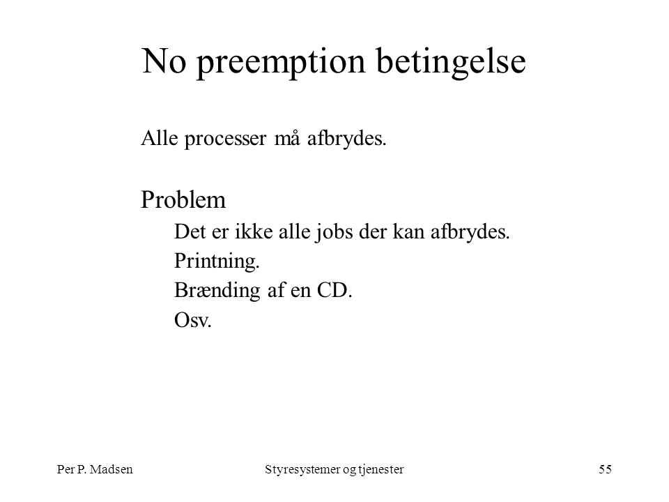 Per P. MadsenStyresystemer og tjenester55 No preemption betingelse Alle processer må afbrydes.