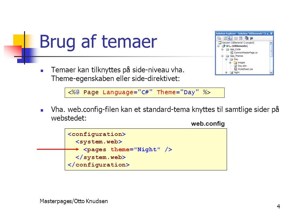 Masterpages/Otto Knudsen 4 Brug af temaer Temaer kan tilknyttes på side-niveau vha.