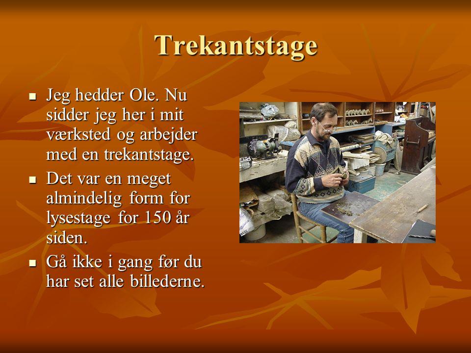 Trekantstage Jeg hedder Ole. Nu sidder jeg her i mit værksted og arbejder med en trekantstage.