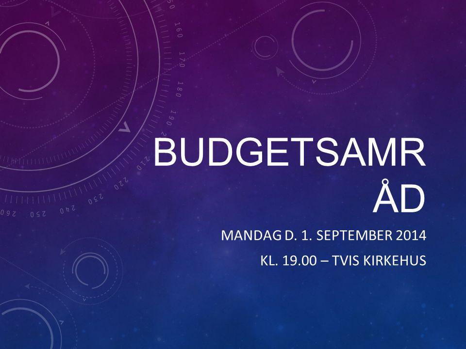 BUDGETSAMR ÅD MANDAG D. 1. SEPTEMBER 2014 KL. 19.00 – TVIS KIRKEHUS