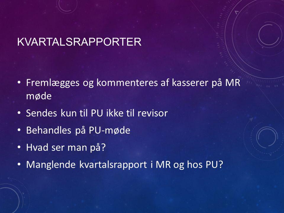 KVARTALSRAPPORTER Fremlægges og kommenteres af kasserer på MR møde Sendes kun til PU ikke til revisor Behandles på PU-møde Hvad ser man på.