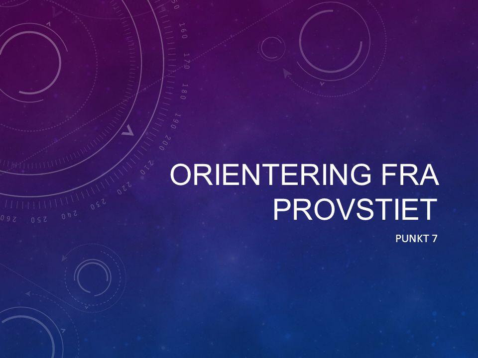 ORIENTERING FRA PROVSTIET PUNKT 7